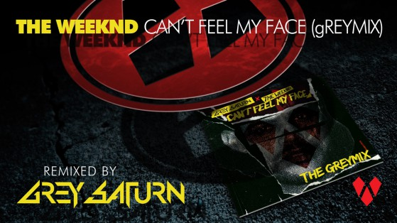 The Weeknd - Can't Feel My Face (Grey Saturn Remix)